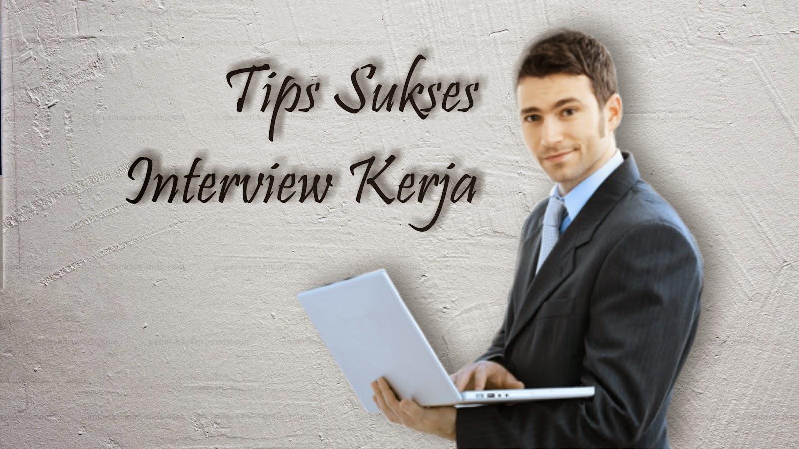 7 Tips Sukses Saat Wawancara Kerja